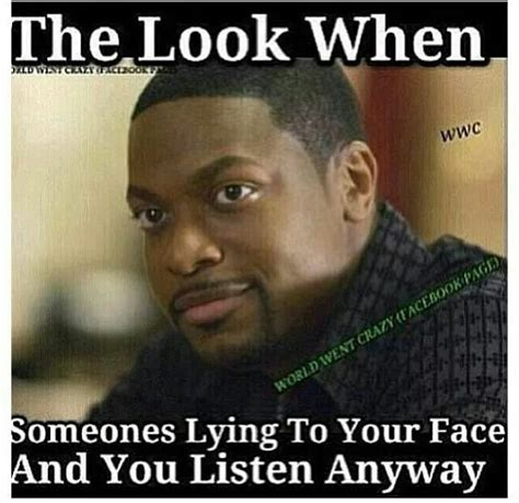Lying Memes - the look when someone lying to your face hunnid pinterest the o jays faces and stop lying