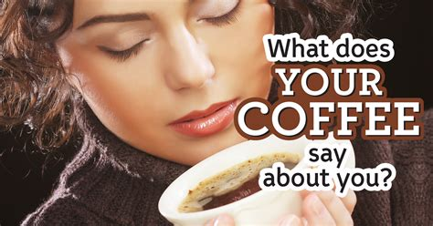You might be thinking at this point, okay, it's good for me, but so are brussel sprouts. What Does Your Coffee Say About You? Question 5 - Do you ...