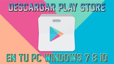 como hago para descargar play store en mi microsoft 535 como tener la play store en tu pc 2017
