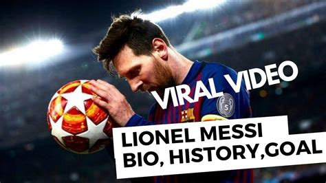 lionel messi biography  messi history  messi goal