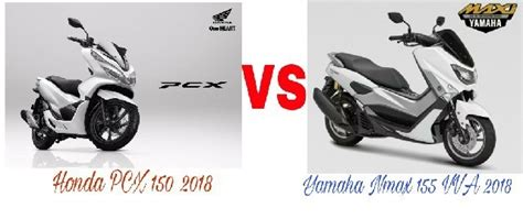 Pcx 2018 Ou Nmax 2018 by Perbandingan Honda Pcx 150 Vs Yamaha Nmax 155 Vva 2018