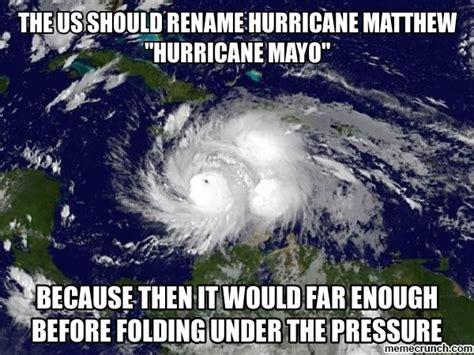 Hurricane Memes - the us should rename hurricane matthew quot hurricane mayo quot