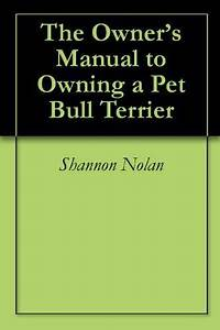 The Owner U0026 39 S Manual To Owning A Pet Bull Terrier By Shannon
