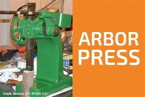 Arbor Press  What Is It Used For And How Does It Work