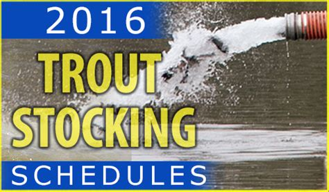 Pennsylvania Fish And Boat Commission Stocking Schedule by Pa 2016 Adult Trout Stocking Schedules Now Available