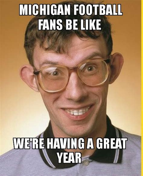 Michigan Fan Meme - michigan football fans be like we re having a great year make a meme