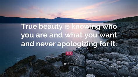 """I will be glad to see women approach natural beauty. Pink Quote: """"True beauty is knowing who you are and what ..."""