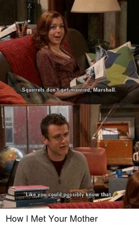How I Met Your Mother Memes - squirrels don t get married marshall like you could possibly know that how i met your mother