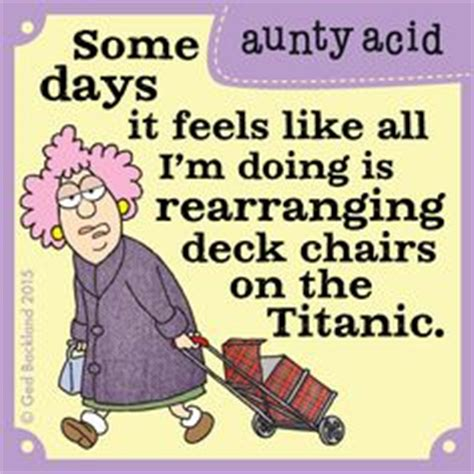 acid some days it feels like all i m doing is rearranging deck chairs on the titanic
