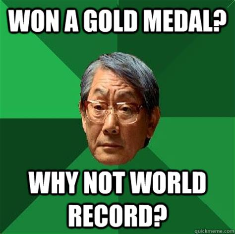 Medal Meme - won a gold medal why not world record high expectations asian father quickmeme
