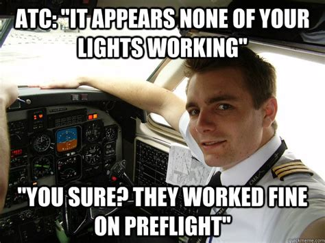 Atc Memes - atc quot it appears none of your lights working quot quot you sure they worked fine on preflight