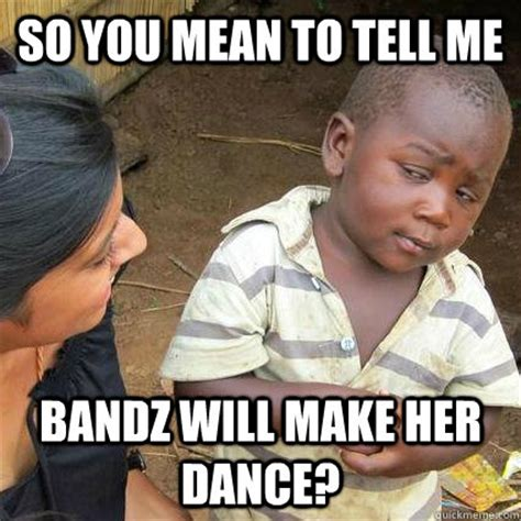Dancing African Child Meme - so you mean to tell me bandz will make her dance skeptical african baby quickmeme