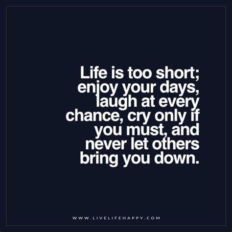 life   short enjoy  days laugh   chance