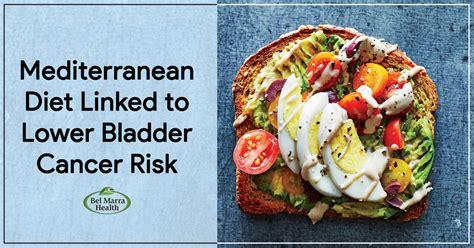 mediterranean diet linked   bladder cancer risk
