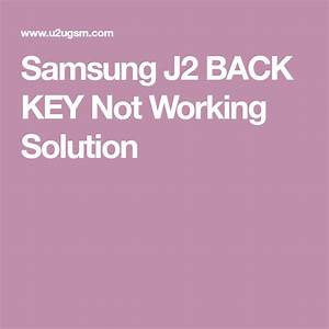 Samsung J2 Back Key Not Working Solution  With Images
