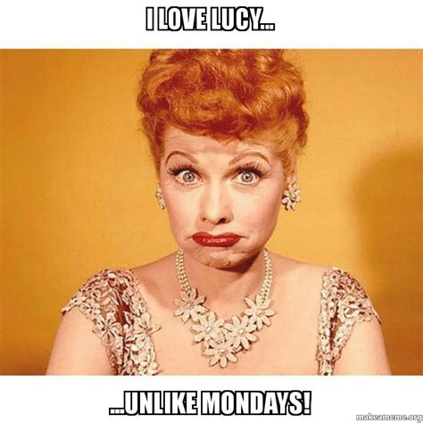 I Love Lucy Memes - i love lucy unlike mondays make a meme