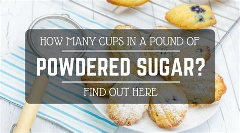 cups of sugar in a pound how many cups in a pound of powdered sugar find out here