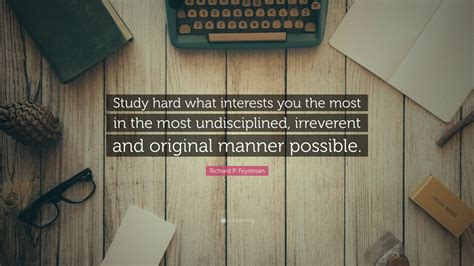 richard p feynman quote study hard  interests