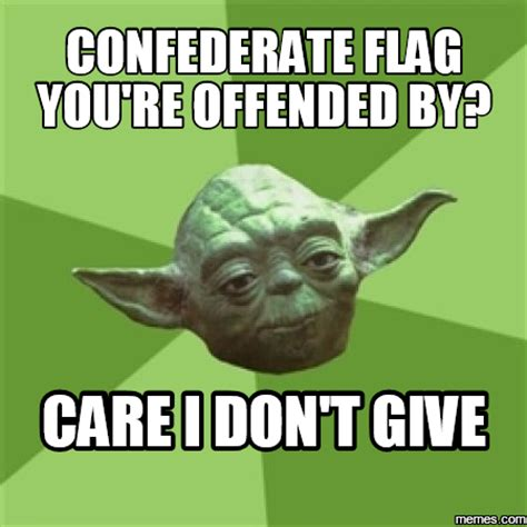 Confederate Memes - confederate flag you re offended by care i don t give memes com