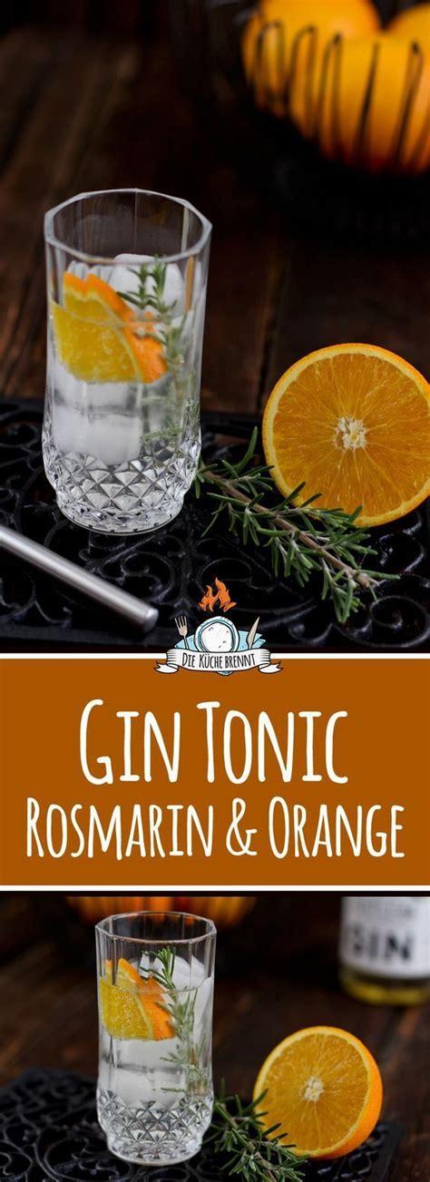 gin tonic rezept mit rosmarin orange rezept gin