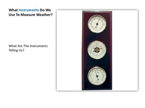 What instruments do we use to measure weather
