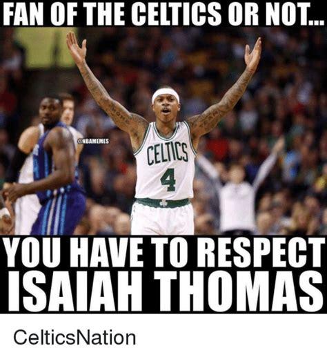 Celtics Memes - fan of the celtics or not celtics you have to respect isaiah thomas celticsnation celtic meme