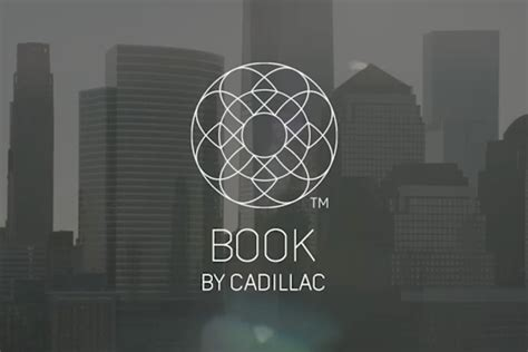Cadillac Book by Cadillac Introduces Book A Luxury Car Subscription