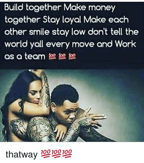 Moving In Together Meme - together stay loyal make each other smile stay low dont tell the world yall every move and work