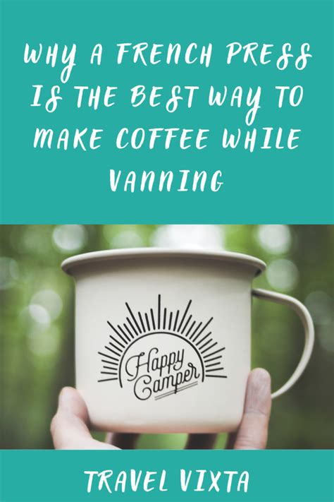 Because the grounds steep instead of filter, the coffee tastes better. Why a French Press is the best way to make coffee while vanning in 2020 | Ways to make coffee ...