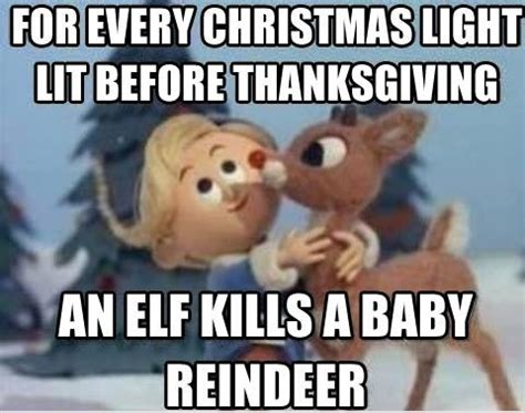 Early Christmas Meme - for every christmas light lit before thanksgiving an elf kills a baby reindeer funny meme picture