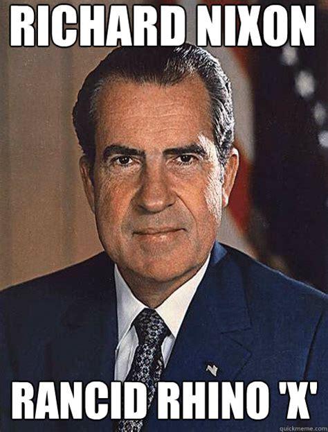 Nixon Memes - richard nixon rancid rhino x historic anagrams quickmeme