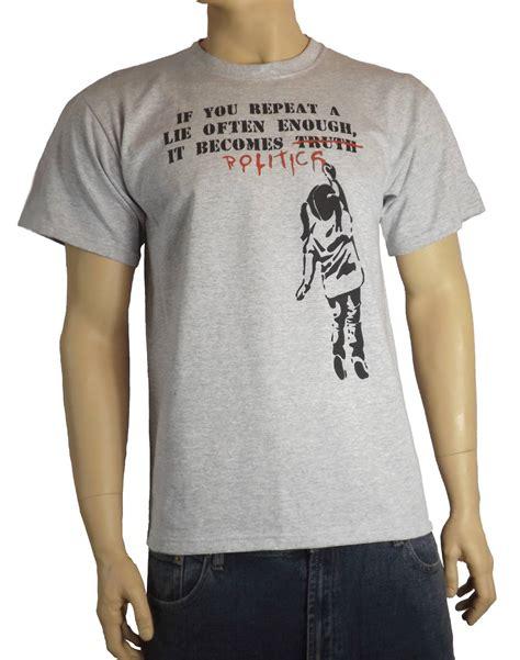 Banksy If You Repeat A Lie Often Enough Politics T Shirt