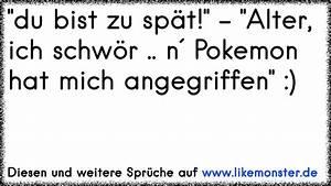 Was Für Ein Pokemon Bist Du : du bist zu sp t alter ich schw r n pokemon hat mich angegriffen tolle spr che ~ Orissabook.com Haus und Dekorationen