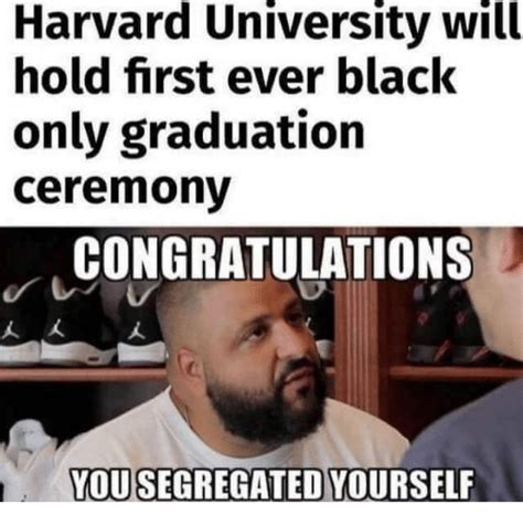 Harvard Memes - harvard university will hold first ever black only graduation ceremony congratulations