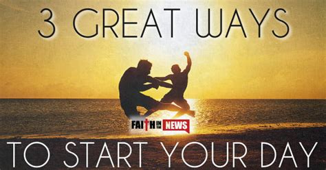 3 Great Ways To Start Your Day  Faith In The News