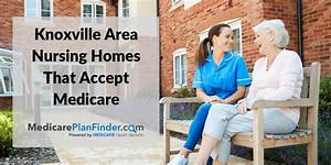 Nursing Homes Near Me In Knoxville  Tn That Accept Medicare