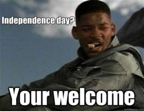 Independence Day Memes - independence day your welcome