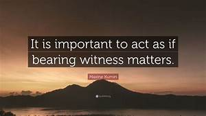 Maxine Kumin Qu... Bearing Witness Quotes