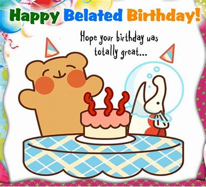 Birthday Belated Hope Happy Totally 123greetings Wishes