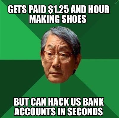 I Make Shoes Meme - meme creator gets paid 1 25 and hour making shoes but can hack us bank accounts in seconds