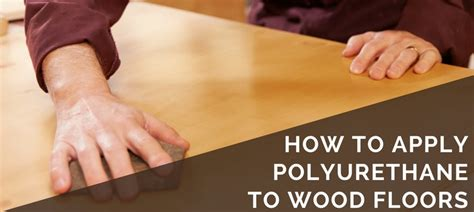 how to apply polyurethane to wood floors 2019 diy guide