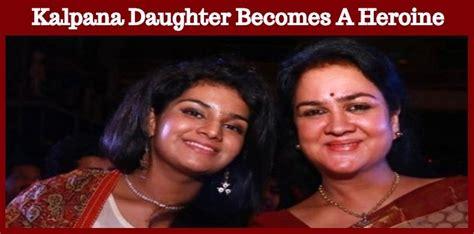 film actress kalpana daughter late actress kalpana s daughter turns a heroine nettv4u