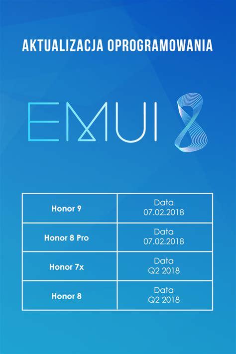 honor 9 honor 8 pro honor 7x honor 8 dostaną nowe emui