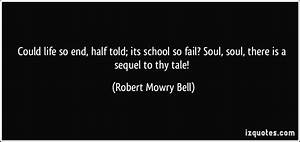 Could life so end, half told; its school so fail? Soul ...
