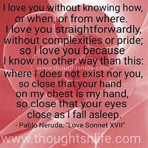 I love you without knowing how or when, or from where.