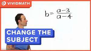 Algebra  Changing The Subject Of A Formula