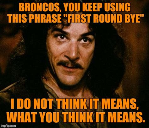 Broncos Losing Meme - broncos will be on bye before they know it imgflip
