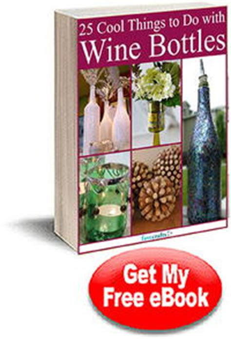 cool things to do with wine bottles quot 25 cool things to do with wine bottles quot free ebook favecrafts com