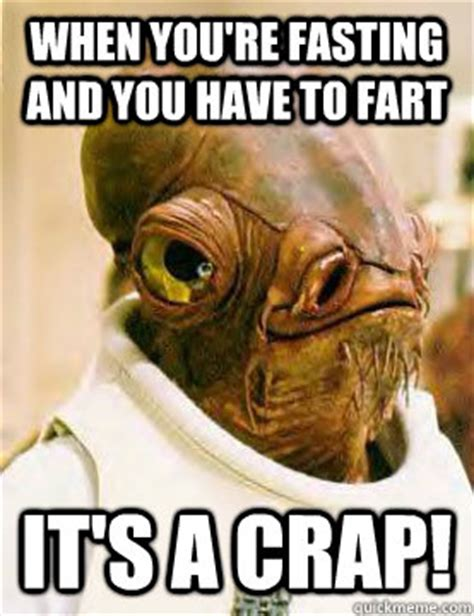Fasting Meme - when you re fasting and you have to fart it s a crap ackbar in the trap quickmeme