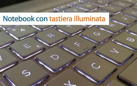 Tastiera Illuminata by Migliori Notebook Con Tastiera Retroilluminata